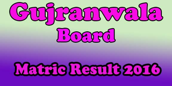 Gujranwala Board 10th Class result 2016