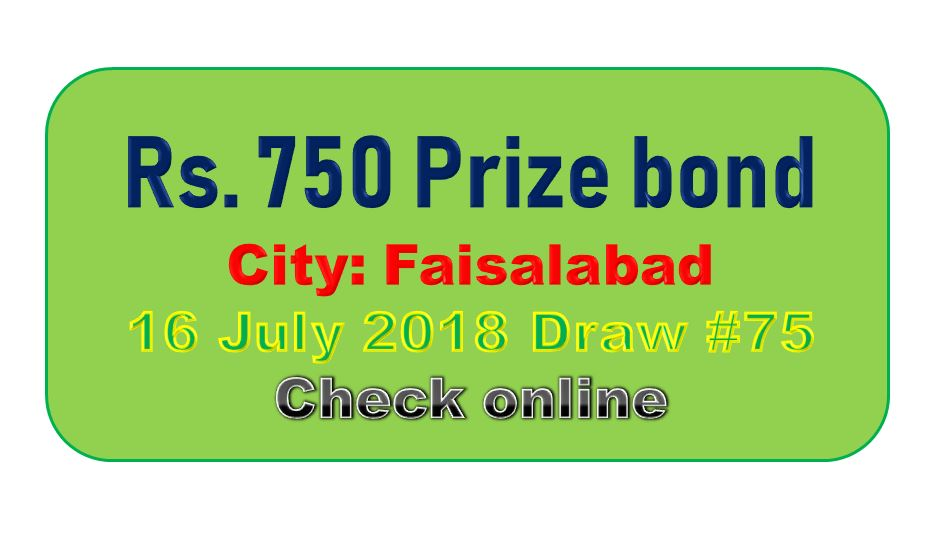 Rs.750 Prize Bond Faisalabad Draw #75 List Result 16 July 2018